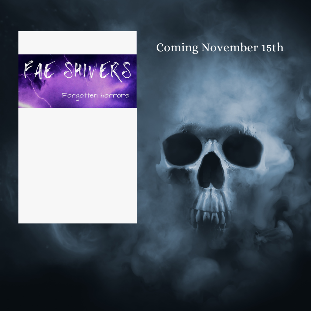 Fae Shivers Forgotten Horrors Coming November 15th 2021. The covers are currently hidden except for the titles and the background is a smoky skull.