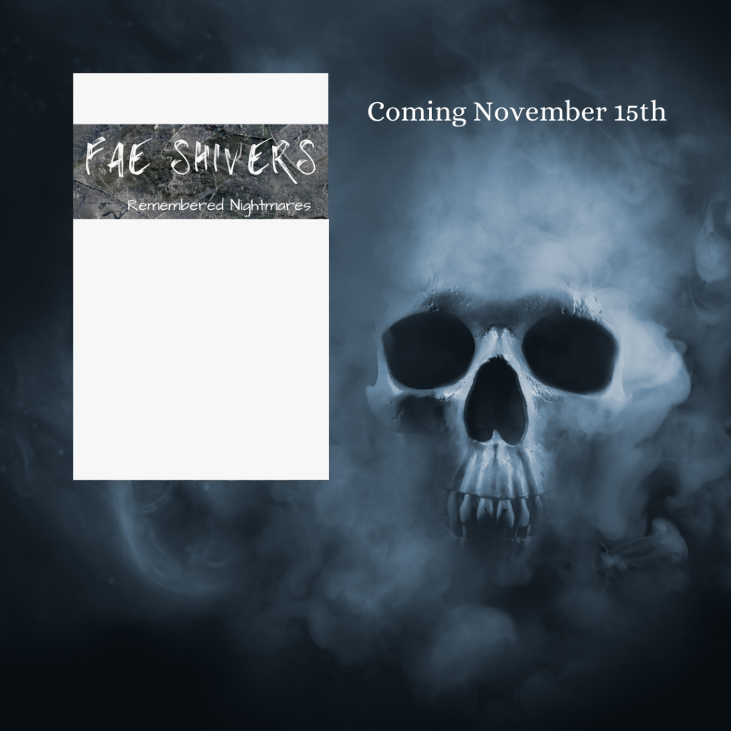 Fae Shivers Remembered Nightmares Coming November 15th 2021. The covers are currently hidden except for the titles and the background is a smoky skull.